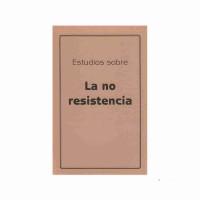 Estudios sobre la no resistencia